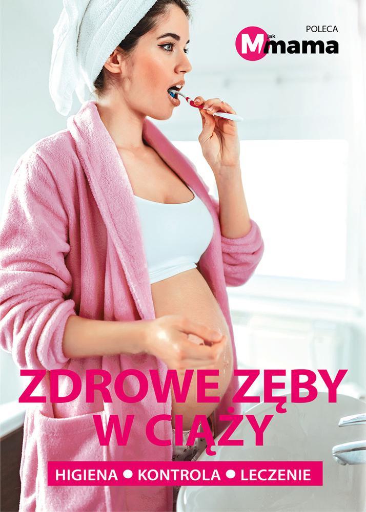 Zdrowe zęby w ciąży  Higiena, kontrola, leczenie